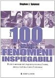 Stephen J. Spignesi: I 100 grandi fenomeni inspiegabili