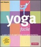 Yoga facile. A ogni età in ogni luogo in…