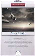 Oltre il buio by Alberto Petrosino