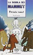 Pericolo umani! La scuola dei mammut by Neal…