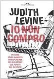 Judith Levine: Io Non Compro: Un Anno Senze Acquisti