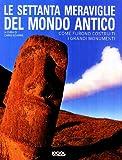 Chris Scarre: Le settanta meraviglie del mondo antico. Come furono costruiti i grandi monumenti