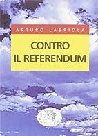 Contro il referendum by Arturo Labriola