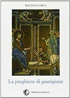 La pregiera di guarigione by Matteo La Grua