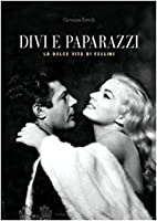 Divi e paparazzi. La dolce vita di Fellini…