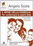 Angelo Scola: Il bene della famiglia. Per confermare la nostra fede. Lettera ai fedeli della Chiesa ambrosiana. Con Agenda pastorale 2011-12