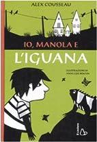 Io, Manola e l'iguana by Alex Cousseau