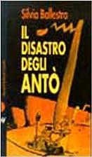 Il disastro degli Antò by Silvia Ballestra