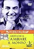 Miguel Ruiz: Aiutami a cambiare il mondo. Con DVD