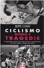 Ciclismo. Gloria e tragedie by Beppe Conti