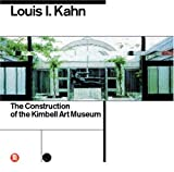 Skira, Kahn, Louis: Louis I Kahn: The Construction of the Kimbell Art Museum