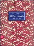 Velluti e moda : tra XV e XVII secolo by…