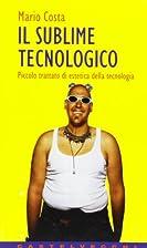 Il sublime tecnologico : piccolo trattato di…