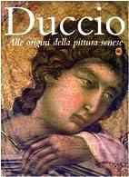 Duccio : alle origini della pittura senese…