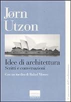 Idee di architettura. Scritti e…