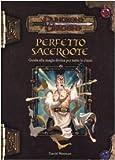 David Noonan: Dungeons & Dragons. Perfetto sacerdote. Guida alla magia divina per tutte le classi