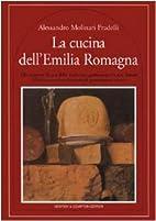 La cucina dell'Emilia Romagna : alla…