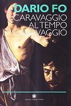 Caravaggio al tempo di Caravaggio by Dario…