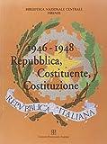 Biblioteca nazionale centrale di Firenze: 1946-1948: Repubblica, Costituente, Costituzione : mostra storica, bibliografica, documentaria : Firenze, 7 ottobre-19 dicembre 1998 (Italian Edition)
