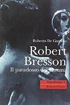 Robert Bresson: Il paradosso del cinema…