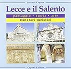 Lecce e il Salento. Paesaggio, storia, arte,…