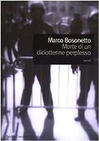 Morte di un diciottenne perplesso by Marco…
