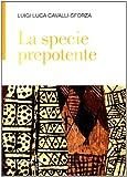 Luigi L. Cavalli Sforza: La specie prepotente