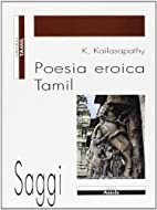 Poesia eroica Tamil by K Kailasapathy