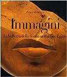 Zahi Hawass: Immagini. La bellezza della donna nell'antico Egitto