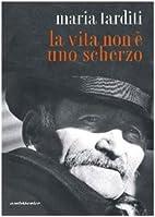La vita non è uno scherzo by Maria Tarditi