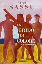 Un ‰grido di colore: autobiografia by Aligi…