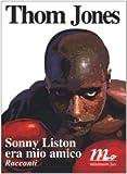 Thom Jones: Sonny Liston era mio amico