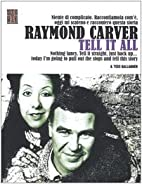 Tell It All by Raymond Carver