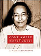 Come amare ed essere amati by Swami…
