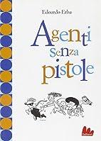 Agenti senza pistole by Edoardo Erba
