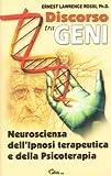 Ernest L. Rossi: Discorso tra geni. Neuroscienza dell'ipnosi terapeutica e della psicoterapia