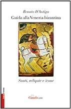 Guida alla Venezia bizantina: santi,…