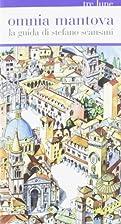 Omnia Mantova. La guida by Stefano Scansani