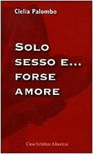 Solo sesso e... forse amore by Clelia…