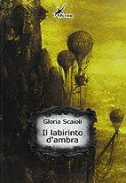 Il labirinto d'ambra by Scaioli Gloria
