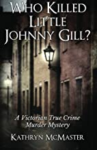 Who Killed Little Johnny Gill?: A Victorian…