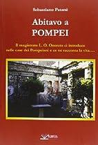 Abitavo a Pompei by Sebastiano Patanè