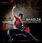Shaolin. Alle origini dello zen e del…