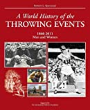 Quercetani, Roberto: A World History of Throwing Events: 1860-2011 Men and Women