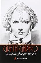 Greta Garbo. Diventare star per sempre by…