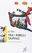 Tra i ribelli Taiping by Gui Li