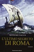 L'ultimo segreto di Roma by Massimo Sacco