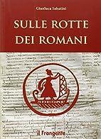 Sulle rotte dei romani by Gianluca Sabatini