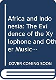 Jones, A. M.: Africa and Indonesia: The Evidence of the Xylophone and Other Musical and Cultural Factors (Asian Studies)