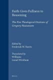 Norris, Frederick W.: Faith Gives Fullness to Reasoning: The Five Theological Orations of Gregory Nazianzen (Supplements to Vigiliae Christianae)